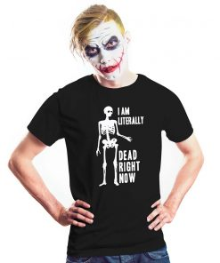 I Am Literally Dead Right Halloween Shirt