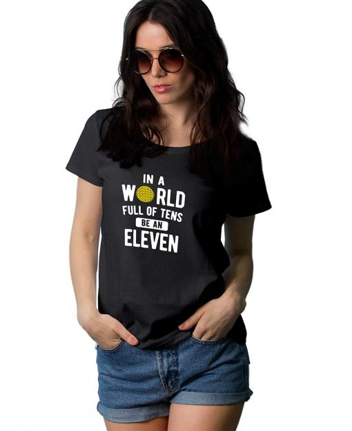 In A World Of Tens Be Eleven T Shirt