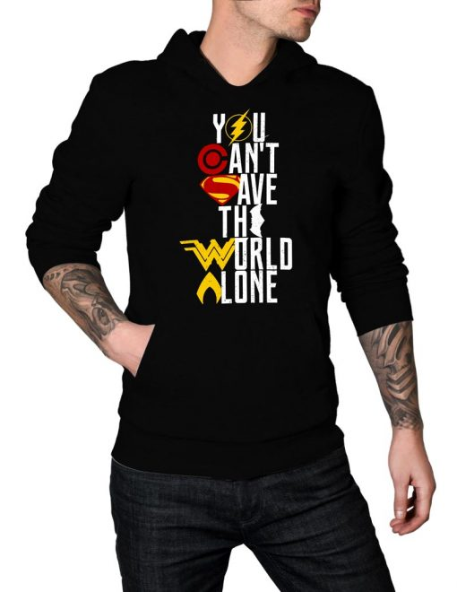You Cant Save the World Alone Hoodie