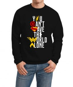 You Cant Save The World Alone Sweatshirt