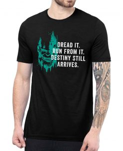 Dread It Run From It Destiny Still Arrives T Shirt