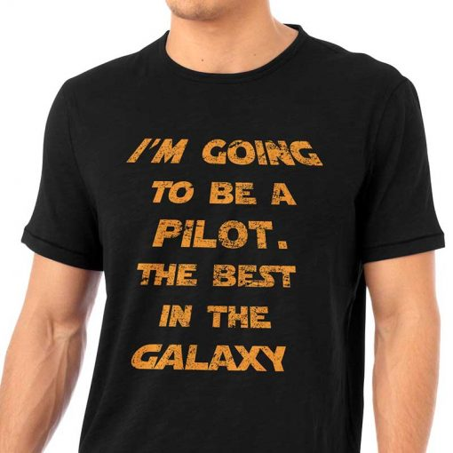 I'M Going To Be A Pilot. The Best In The Galaxy T Shirt