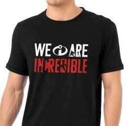 We Are Incredibles T Shirt