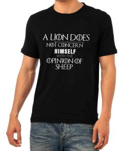 A Lion Does Not Concern Himself with the Opinion of Sheep Shirt