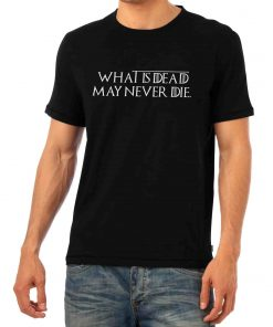 What Is Dead May Never Die Shirt