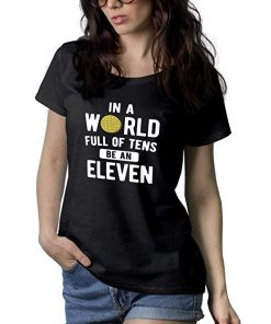 In A World Full of Tens Be an Eleven T Shirt