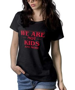 We are Not Kids Any More T Shirt